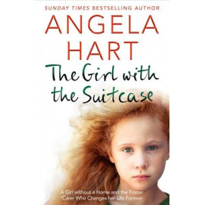 Girl with the Suitcase, The: A Girl Without a Home and the Foster Carer Who Changes her Life Forever