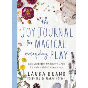 Joy Journal for Magical Everyday Play, The Easy Activities & Creative Craft for Kids and their Grown-ups