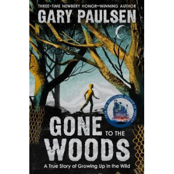 Gone to the Woods: A True Story of Growing Up in the Wild