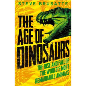Age of Dinosaurs: The Rise and Fall of the World's Most Remarkable Animals, The