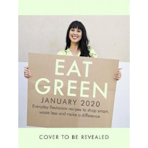 Eat Green: Everyday flexitarian recipes to shop smart, waste less and make a difference
