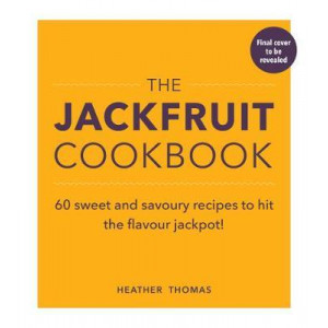 Jackfruit Cookbook: Over 50 sweet and savoury recipes to hit the flavour jackpot!
