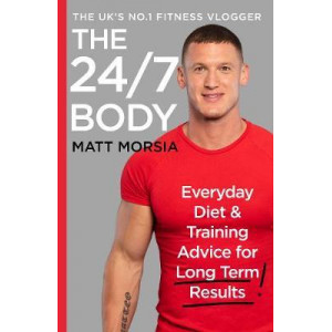 24/7 Body: Everyday Diet and Training Advice for Long Term Results