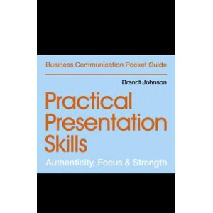 Practical Presentation Skills: Authenticity, Focus & Strength