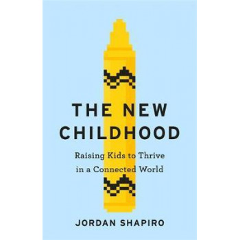 New Childhood: Raising kids to thrive in a digitally connected world