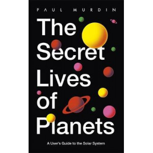 Secret Lives of Planets: A User's Guide to the Solar System - BBC Sky At Night's Best Astronomy and Space Books of 2019