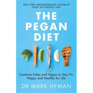 Pegan Diet: Combine Paleo and Vegan to Stay Fit, Happy and Healthy for Life, The