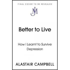 Better to Live: How I Learnt to Survive Depression
