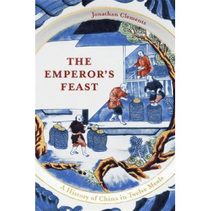 Emperor's Feast: A History of China in Twelve Meals, The