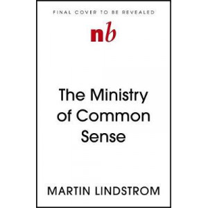 Ministry of Common Sense, The: How to Eliminate Bureaucratic Red Tape, Bad Excuses, and Corporate Bullshit