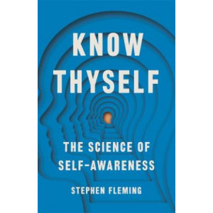 Know Thyself: The New Science of Self-Awareness