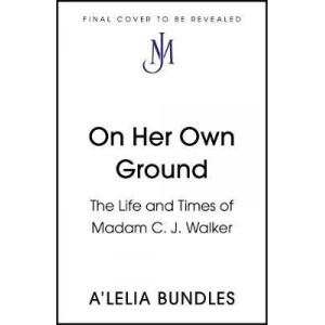 Self Made: The Life and Times of Madam C.J. Walker