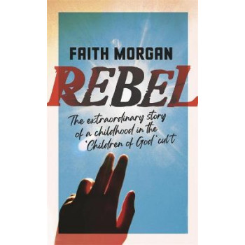 Rebel: The extraordinary story of a childhood in the 'Children of God' cult