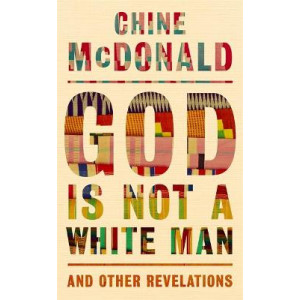 God Is Not a White Man: And Other Revelations