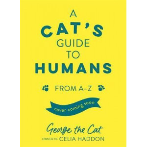 Cat's Guide to Humans: From A to Z, A