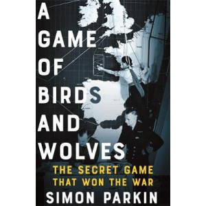Game of Birds and Wolves: The Secret Game that Won the War, A