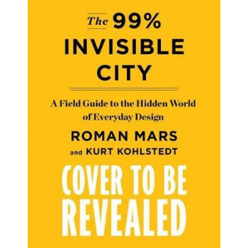 99% Invisible City: A Field Guide to the Hidden World of Everyday Design, The