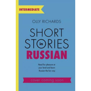 Short Stories in Russian for Intermediate Learners: Read for pleasure at your level, expand your vocabulary and learn Russian the fun way!