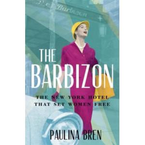 Barbizon, The: The New York Hotel That Set Women Free