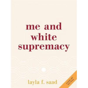 Me & White Supremacy: How to Recognise Your Privilege, Combat Racism & Change the World