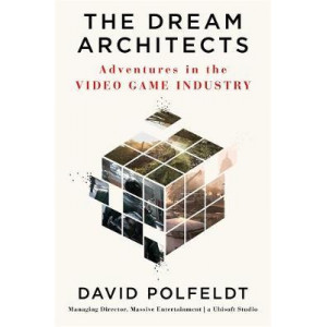 Dream Architects: Adventures in the Video Game Industry