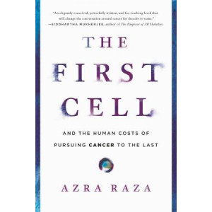 First Cell: And the Human Costs of Pursuing Cancer to the Last