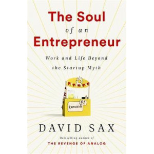 Soul of an Entrepreneur: Work and Life Beyond the Startup Myth