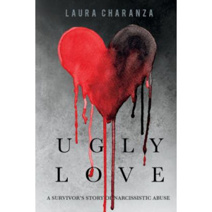 Ugly Love: A Survivors Story of Narcissistic Abuse