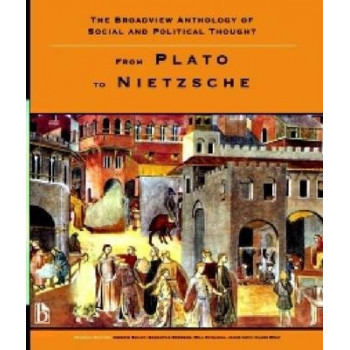 Broadview Anthology of Social and Political Thought: From Plato to Nietzsche