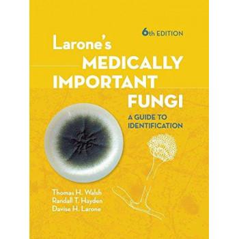 Larone's Medically Important Fungi: A Guide to Identification 6E