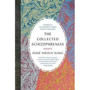 Collected Schizophrenias, The: Essays
