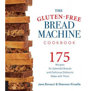 Gluten-Free Bread Machine Cookbook: 175 Splendid Breads That Taste Great, from Any Kind of Machine