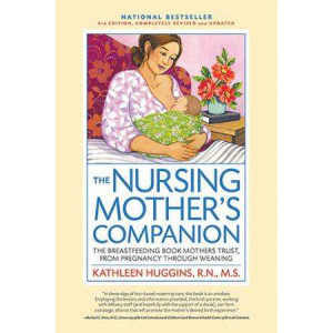 Nursing Mother's Companion: The Breastfeeding Book Mothers Trust, from Pregnancy Through Weaning