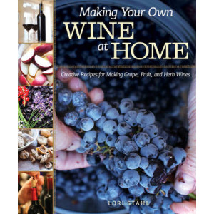 Making Your Own Wine at Home: Creative Recipes for Making Grape, Fruit, & Herb Wines