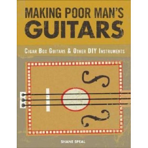 Making Poor Man's Guitars: Cigar Box Guitars and Other DIY Instruments