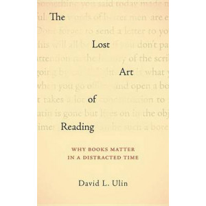 Lost Art of Reading: Why Books Matter in a Distracted Time