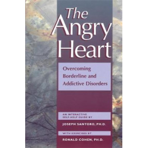 Angry Heart: Overcoming Borderline & Addictive Disorders