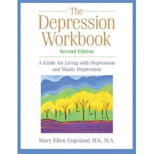Depression Workbook : A Guide for Living with Depression & Manic Depression