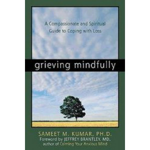 Grieving Mindfully : A Compassionate & Spiritual Guide to Coping with Loss