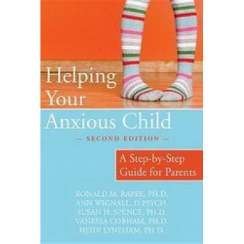 Helping Your Anxious Child : A Step By Step Guide for Parents