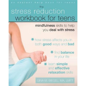 Stress Reduction Workbook For Teens: Mindfulness Skills To Help You Deal With Stress