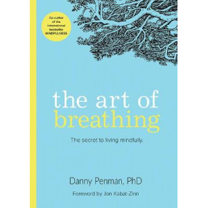 Art of Breathing, The: The Secret to Living Mindfully