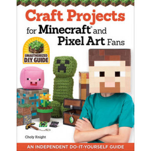 Craft Projects for Minecraft and Pixel Art Fans : An Independent Do-it-Yourself Guide