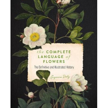 Complete Language of Flowers, The: A Definitive and Illustrated History