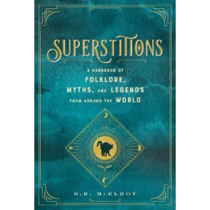 Superstitions:  Handbook of Folklore, Myths, and Legends from around the World