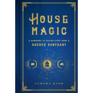 House Magic: A Handbook to Making Every Home a Sacred Sanctuary