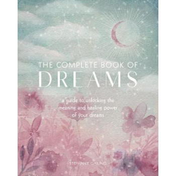 Complete Book of Dreams: A Guide to Unlocking the Meaning and Healing Power of Your Dreams, The