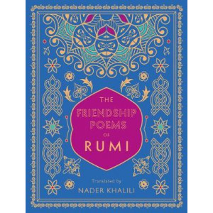 Friendship Poems of Rumi: Translated by Nader Khalili, The