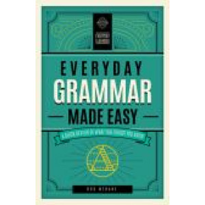 Everyday Grammar Made Easy: A Quick Review of What You Forgot You Knew