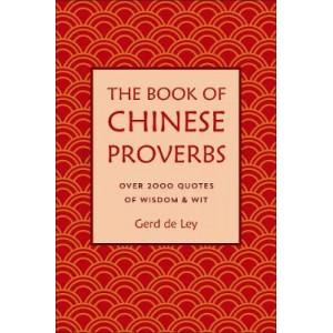 Book Of Chinese Proverbs: A Collection of Timeless Wisdom, Wit, Sayings & Advice, The